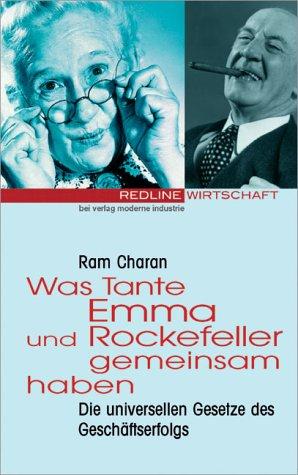 Was Tante Emma und Rockefeller gemeinsam haben. Die universellen Gesetze des Geschäftserfolgs. (9783478372404) by Ram Charan