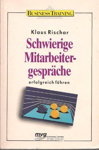 Schwierige Mitarbeitergespräche Erfolgreich Führen: Rischar, Klaus: