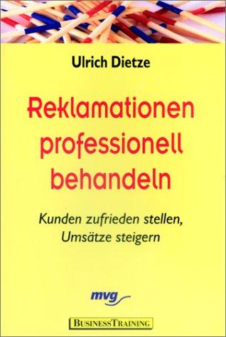 9783478812351: Reklamationen professionell behandeln. Kunden zufrieden stellen, Umsätze steigern.