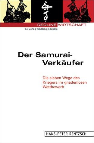 9783478812603: Der Samurai- Verkäufer. Die sieben Wege des Kriegers im gnadenlosen Wettbewerb.