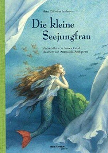 Die kleine Seejungfrau - Andersen, Hans Christian/Archipowa, Anastassija/Esterl, Arnica
