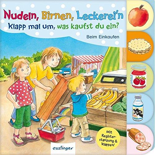 9783480231324: Nudeln, Birnen, Leckerei'n - Klapp mal um, was kaufst du ein?: Beim Einkaufen