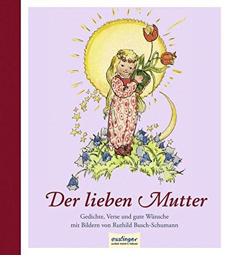 Der lieben Mutter: Gedichte, Verse und gute: Hey, Wilhelm