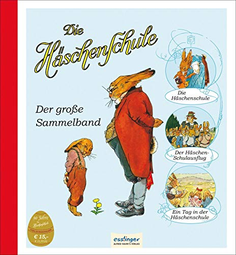 Die Häschenschule: Der große Sammelband - Sixtus, Albert, Anne Mühlhaus und Fritz Koch-Gotha