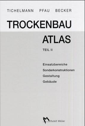 Trockenbau Atlas. Grundlagen - Einsatzbereiche - Konstruktion - Details: Becker, Klausjürgen/Pfau, ...