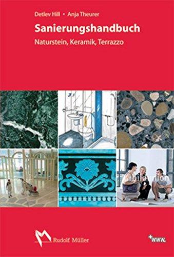 Sanierungshandbuch Naturstein - Keramik - Terrazzo: Detlev Hill