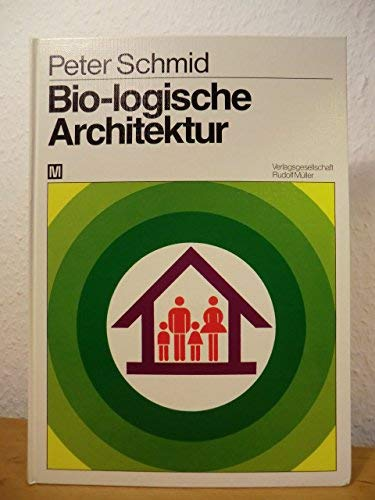 9783481174828: Bio-logische Architektur. Ganzheitliches bio-logisches Bauen