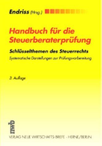 Handbuch für die Steuerberaterprüfung.: Horst Walter Endriss