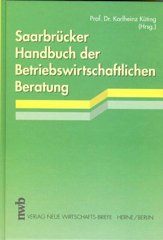 Saarbrücker Handbuch der Betriebswirtschaftlichen Beratung / Karlheinz Küting: ...
