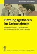 Haftungsgefahren im Unternehmen. Ein Handbuch für Führungskräfte: Ralf-Wolfgang Ahlmann, Pia