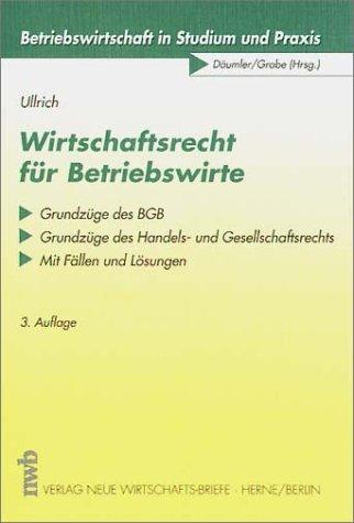 Wirtschaftsrecht für Betriebswirte. Grundzüge des BGB und: Ullrich, Norbert