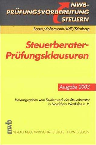 Steuerberater-Prüfungsklausuren, Ausgabe 2003: Franz-Josef Bader, Jörg