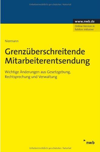 9783482584916: Grenzüberschreitende Mitarbeiterentsendung: Wichtige Änderungen aus Gesetzgebung, Rechtsprechung und Verwaltung