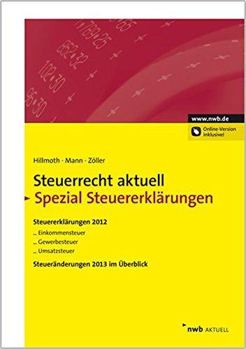 Steuerrecht aktuell Spezial Steuererklärungen: Steuererklärungen 2012 für Arbeitnehmer, Selbständige und kleine Gewerbetreibende. Einkommensteuer. ... Steueränderungen 2013 im Überblick