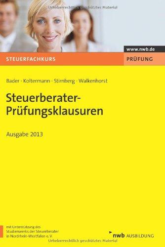 Steuerberater-Prüfungsklausuren - Ausgabe 2013: Franz-Josef Bader, Jörg