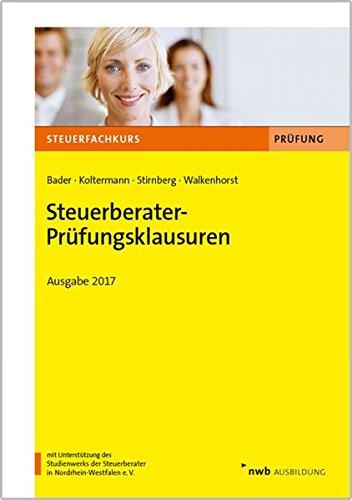 Steuerberater-Prüfungsklausuren - Ausgabe 2017 (Steuerfachkurs): Bader, Franz-Josef, Koltermann,