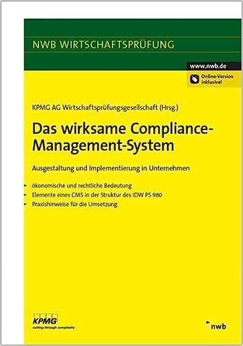 9783482648519: Das wirksame Compliance-Management-System: Ausgestaltung und Implementierung in Unternehmen.  - ökonomische und rechtliche Bedeutung - Elemente eines ... IDW PS 980 - Praxishinweise für die Umsetzung