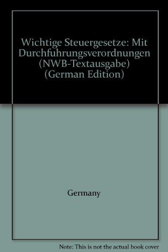 Wichtige Steuergesetze: Mit Durchführungsverordnungen (NWB-Textausgabe) (German Edition) (348269110X) by Germany