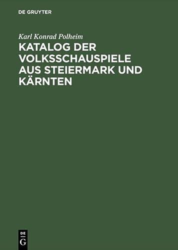 Katalog der Volksschauspiele aus Steiermark und Kärnten. Nebst Analekten aus Bayern, West- und...