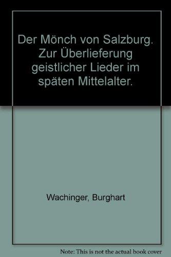 Der Mönch von Salzburg. Zur Überlieferung geistlicher Lieder im späten Mittelalter.:...