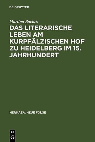 9783484150683: Das Literarische Leben Am Kurpfalzischen Hof Zu Heidelberg Im 15.Jahrhundert: Ein Beitrag Zur Gonnerforschung Des Spatmittelalters (Hermaea)