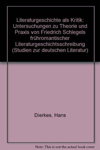 LITERATURGESCHICHTE ALS KRITIK Untersuchungen zu Theorie und Praxis von Friedrich Schlegels ...