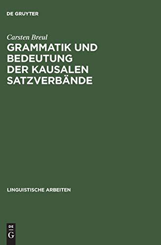 Grammatik und Bedeutung der kausalen Satzverbände: Carsten Breul