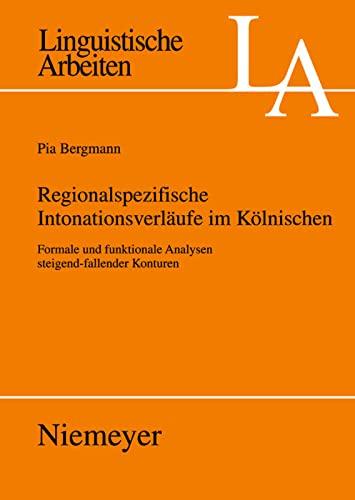 Regionalspezifische Intonationsverläufe im Kölnischen: Formale und funktionale Analysen steigend-fallender Konturen (Linguistische Arbeiten) (German Edition) (9783484305250) by Bergmann; Pia