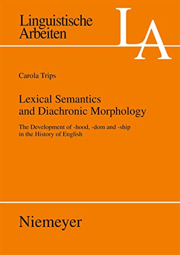 9783484305274: Lexical semantics and diachronic morphology: The development of -hood, -dom and -ship in the history of English (Linguistische Arbeiten)