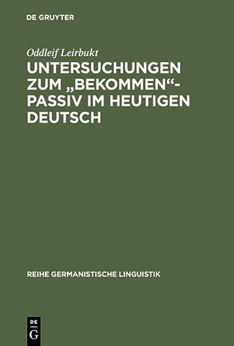 Untersuchungen Zum Bekommen-Passiv Im Heutigen Deutsch