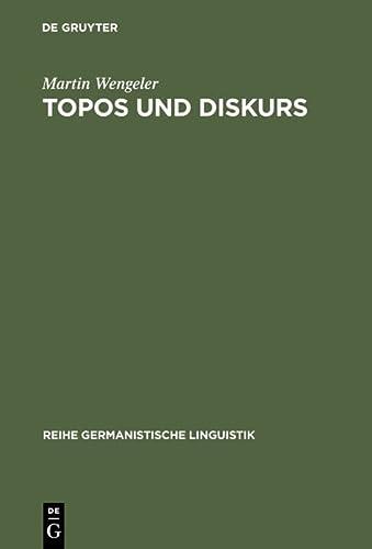 Topos Und Diskurs: Begrundung Einer Argumentationsanalytischen Methode Und Ihre Anwendung Auf Den ...