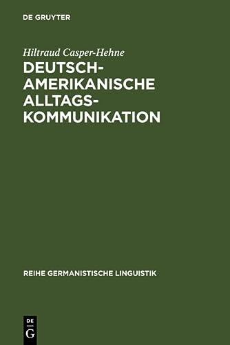 9783484312654: Deutsch-amerikanische Alltagskommunikation: Zur Beziehungsarbeit in interkulturellen Gespr�chen (Reihe Germanistische Linguistik)