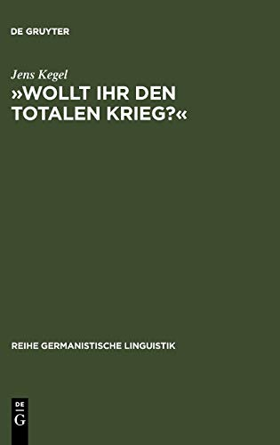 9783484312708: Wollt Ihr den totalen Krieg ?: Eine semiotische und linguistische Gesamtanalyse der Rede Goebbels im Berliner Sportpalast am 18. Februar 1943 (Reihe Germanistische Linguistik)