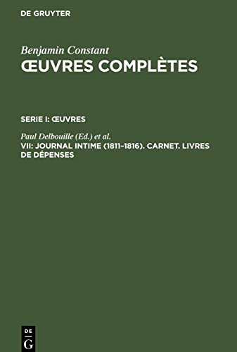 Journal Intime (1811-1816) Carnet Livres De Depenses (Oeuvres Completes/Oeuvres VII): Constant...