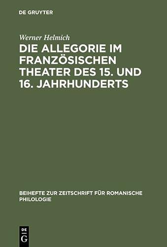 9783484520615: Die Allegorie im franz�sischen Theater des 15. und 16. Jahrhunderts (Beihefte zur Zeitschrift f�r romanische Philologie)
