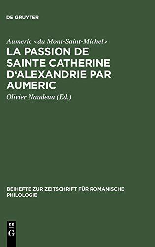 9783484521865: La Passion de Sainte Catherine D'Alexandrie Par Aumeric: Editee D'Apres Le Ms. 945 de La Bibliotheque de Tours Avec Introduction, Etude de La Langue Et Glossaire