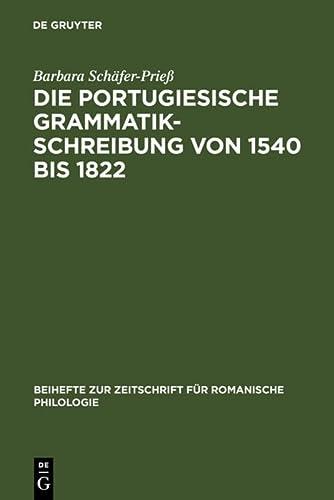 9783484523005: Die portugiesische Grammatikschreibung von 1540 bis 1822: Entstehungsbedingungen und Kategorisierungsverfahren vor dem Hintergrund der lateinischen, ... Zur Zeitschrift Fa1/4r Romanische Philologie)