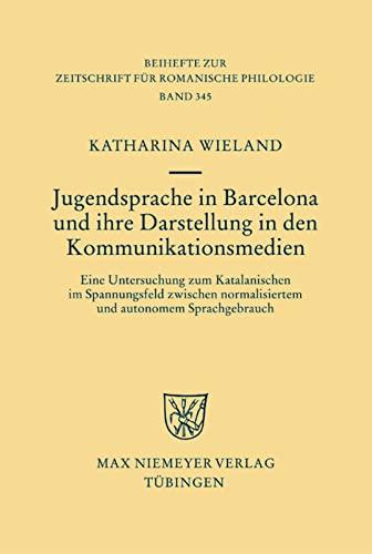 9783484523456: Jugendsprache in Barcelona und ihre Darstellung in den Kommunikationsmedien (Beihefte Zur Zeitschrift Fur Romanische Philologie)