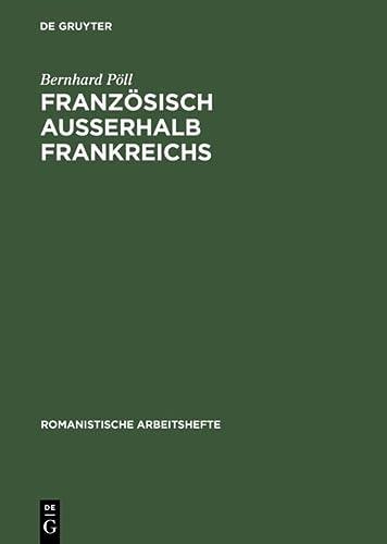 9783484540422: Französisch außerhalb Frankreichs: Geschichte, Status und Profil regionaler und nationaler Varietäten (Romanistische Arbeitshefte)