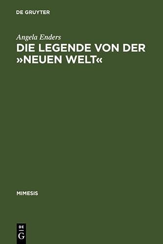 9783484550216: Die Legende von der �Neuen Welt�: Montaigne und die litt�rature g�ographique im Frankreich des 16. Jahrhunderts (Mimesis)