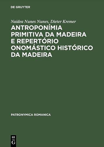 Antroponímia primitiva da Madeira e Repertório onomástico histórico da Madeira : (Séculos XV e XVI) - Dieter Kremer