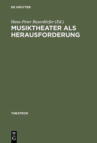9783484660298: Musiktheater als Herausforderung: Interdisziplinäre Facetten von Theater- und Musikwissenschaft (Theatron. Studien zur Geschichte und Theorie der dramatischen Künste)