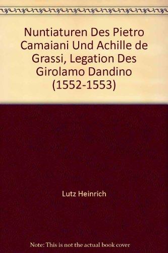 9783484800328: Nuntiaturen Des Pietro Camaiani Und Achille de Grassi, Legation Des Girolamo Dandino (1552-1553)