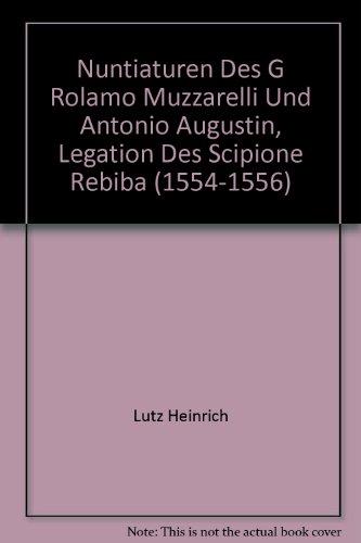 9783484800533: Nuntiaturen Des G Rolamo Muzzarelli Und Antonio Augustin, Legation Des Scipione Rebiba (1554-1556)