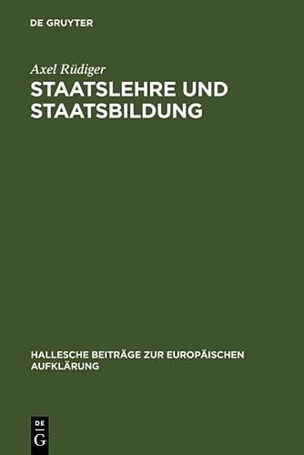 9783484810150: Staatslehre und Staatsbildung: Die Staatswissenschaft an der Universit�t Halle im 18. Jahrhundert (Hallesche Beitrage Zur Europaischen Aufklarung)