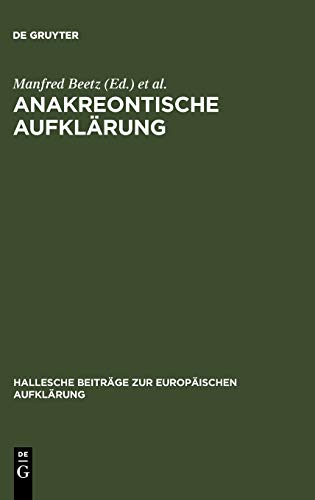 Anakreontische Aufklarung (Hallesche Beitrage Zur Europaischen Aufklarung) (v. 28) (German Edition)...