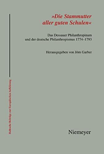 Die Stammutter Aller Guten Schulen': Das Dessauer Philanthropinum Und Der Deutsche ...