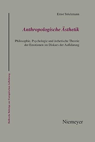 9783484810396: Anthropologische Ästhetik: Philosophie, Psychologie und ästhetische Theorie der Emotionen im Diskurs der Aufklärung (Hallesche Beitrage Zur Europaischen Aufklarung) (German Edition)