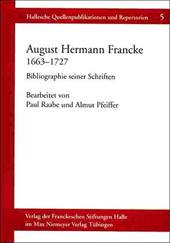 August Hermann Francke, 1663-1727: Bibliographie Seiner Schriften: Raabe, Paul; Pfeiffer, Almut