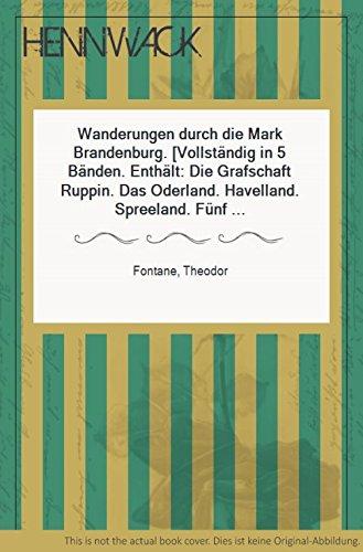 Wanderungen durch die Mark Brandenburg Die Grafschaft Ruppin - Das Oderland - Havelland - Spreeland...